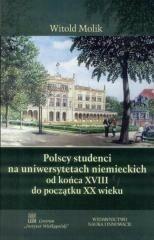 Wydawnictwo Nauka i Innowacje Witold Molik Polscy studenci na uniwersytetach niemieckich od końca XVIII do początku XX wieku