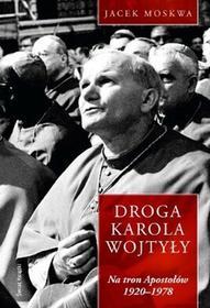 Świat Książki Jacek Moskwa Droga Karola Wojtyły. Tom 1: Na tron Apostołów 1929-1978