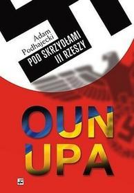 Rytm Oficyna Wydawnicza OUN i UPA. Pod skrzydłami III Rzeszy Adam Podhajecki