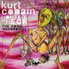 Montage Of Heck The Home Recordings CD) Kurt Cobain