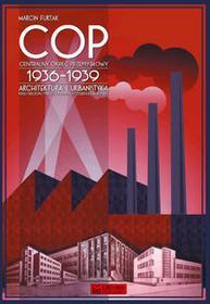 Księży Młyn Furtak Marcin Centralny Okręg Przemysłowy (COP) 1936-1939. Architektura i urbanistyka