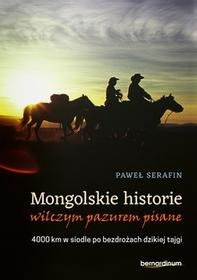 Bernardinum Mongolskie historie wilczym pazurem pisane. 4000 km w siodle po bezdrożach dzikiej tajgi Paweł Serafin