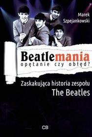 CB Marek Szpejankowski Beatlemania. Opętanie czy obłęd?