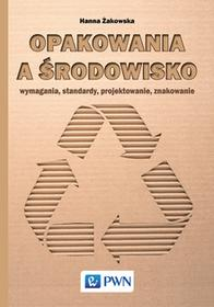 OPAKOWANIA A ŚRODOWISKO WYMAGANIA STANDARDY PROJEKTOWANIE ZNAKOWANIE Hanna Żakowska