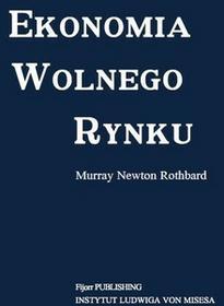 Fijorr Ekonomia wolnego rynku. Wydanie poprawione Murray Rothbard