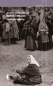 Czarne Bieżeństwo 1915. Zapomniani uchodźcy - Aneta Prymaka-Oniszk