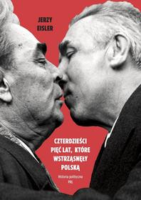 Czterdzieści pięć lat, które wstrząsnęły Polską. Historia polityczna PRL
