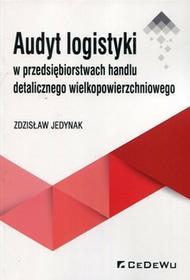 Audyt logistyki w przedsiębiorstwach handlu detalicznego wielkopowierzchniowego - Jedynak Zdzisław