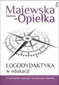 GWP Gdańskie Wydawnictwo Psychologiczne - Naukowe Logodydaktyka w edukacji - Opiełka-Majewska Iwona