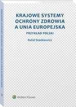 Krajowe systemy ochrony zdrowia a Unia Europejska. Przykład Polski Wolters Kluwer Polska SA