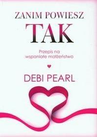 Vocatio Oficyna Wydawnicza Pearl Debi Zanim powiesz tak. Przepis na wspaniałe małżeństwo