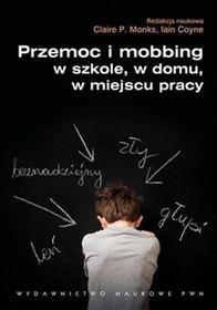 Przemoc i mobbing w szkole, w domu, w miejscu pracy - Iain Coyne,Claire P. Monks