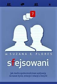 Muza Sfejsowani. Jak media społecznościowe wpływają na nasze życie, emocje i relacje z innymi - Suzana E. Flores