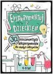 Sierra Madre Eksperymentuj z dzieckiem. 30 niesamowitych eksperymentów dla młodych odkrywców - Jarosław Wasilewski