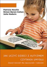 JAK Jak uczyć dzieci z autyzmem czytania umysłu Zeszyt ćwiczeń dla nauczycieli i rodziców - Howlin Patricia, Simon Baron-Cohen, Hadwin Julie