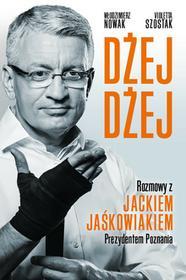 Dżej Dżej. Rozmowy z Jackiem Jaśkowiakiem Prezydentem Poznania