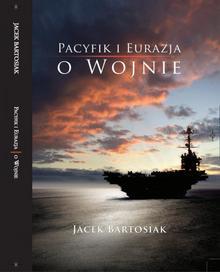 Bartosiak Jacek Pacyfik i Eurazja. O wojnie - mamy na stanie, wyślemy natychmiast