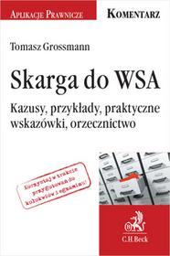 Grossmann  Tomasz Skarga do WSA. Kazusy, przykłady, praktyczne wskazówki, orzecznictwo - dostępny od ręki, natychmiastowa wysyłka