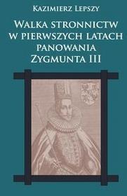 Napoleon V Walka stronnictw w pierwszych latach panowania Zygmunta III - Kazimierz Lepszy