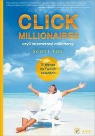 OnePress Click millionaires czyli internetowi milionerzy E-biznes na twoich zasadach - Scott Fox