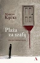 Agora Plaża za szafą. Polska kryminalna - Marcin Kącki