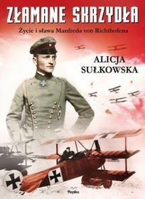Replika Złamane skrzydła. Życie i sława Manfreda von Richthofena - Alicja Sułkowska