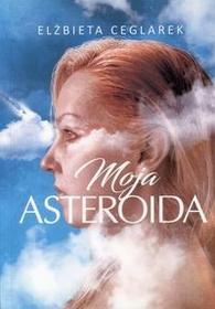Rozpisani.pl Moja asteroida - ELŻBIETA CEGLAREK