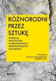 Różnorodni przez sztukę Zalewska-Pawlak Mirosława Sasin Magdalena