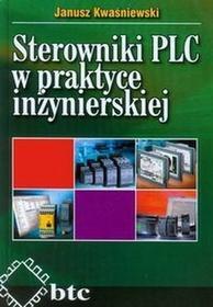 Sterowniki PLC w praktyce inżynierskiej - Kwaśniewski Janusz