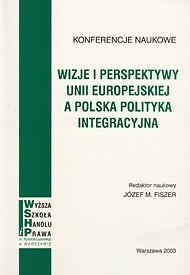 Fiszer Józef M. Wizje i perspektywy unii europejskiej a polska polityka integracyjna. - mamy na stanie, wyślemy natychmiast