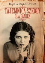 Tajemnica szkoły dla panien Joanna Szwechłowicz