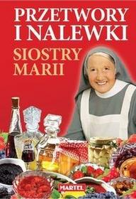 MARTEL Przetwory i nalewki siostry Marii - MARIA GORETTI GUZIAK