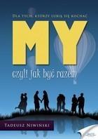 MY czyli jak być razem Tadeusz Niwiński