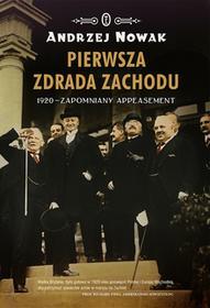 Wydawnictwo Literackie Pierwsza zdrada Zachodu. 1920 - zapomniany appeasement - Andrzej Nowak