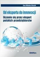 Od eksportu do innowacji Uczenie się przez eksport polskich przedsiębiorstw Ewa Mińska-Struzik