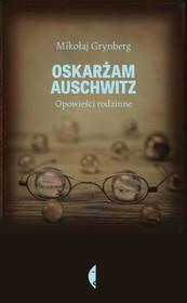 Czarne Oskarżam Auschwitz. Opowieści rodzinne - Mikołaj Grynberg