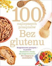 Olesiejuk Sp. z o.o. 100 najlepszych przepisów. Bez glutenu praca zbiorowa