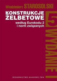 Wydawnictwo Naukowe PWNKonstrukcje żelbetowe według Eurokodu 2 i norm związanych Tom 5 - Włodzimierz Starosolski