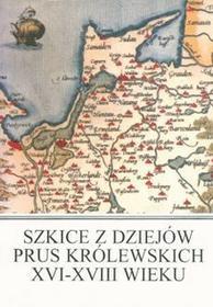 MARPRESS Szkice z dziejów Prus Królewskich XVI-XVIII wieku praca zbiorowa