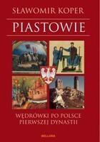 PIASTOWIE Wędrówki po Polsce pierwszej dynastii Sławomir Koper