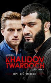 Khalidov Mamed, Twardoch Szczepan Lepiej byś tam umarł - mamy na stanie, wyślemy natychmiast