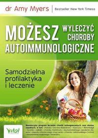 Możesz wyleczyć choroby autoimmunologiczne - Amy Myers