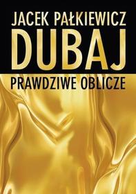 Dubaj - Prawdziwe oblicze - Jacek Pałkiewicz