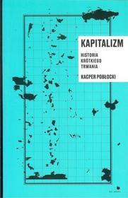 Pobłocki Kacper Kapitalizm historia krótkiego trwania
