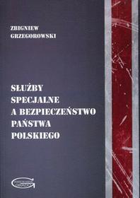 Grzegorowski Zbigniew Służby specjalne a bezpieczeństwo państwa polskiego