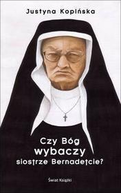 Świat Książki Czy Bóg wybaczy siostrze Bernadetcie? - Justyna Kopińska