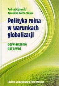 Polityka rolna w warunkach globalizacji. Doświadczenie GATT/WTO - Andrzej Czyżewski, Poczta-Wajda Agnieszka
