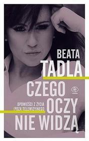 Rebis Czego oczy nie widzą - Beata Tadla