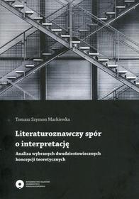 Markiewka Tomasz Szymon Literaturoznawczy spór o interpretację Analiz - mamy na stanie, wyślemy natychmiast