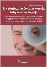 Schraufitetter Isolde Jak skutecznie ćwiczyć wzrok, żeby widzieć lepiej? / wysyłka w 24h